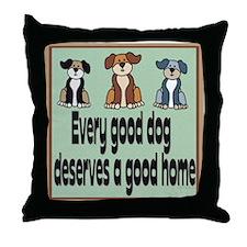 """Every good dog deserves.."" Throw Pillow"