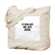 17-year-olds are just cuter Tote Bag
