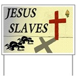 Jesus Slaves ReligioCritical Yard Sign
