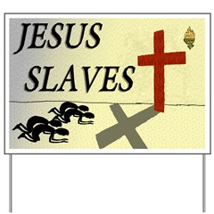 Jesus Slaves ReligioCritical Yard Sign