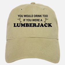You'd Drink Too Lumberjack Baseball Baseball Cap