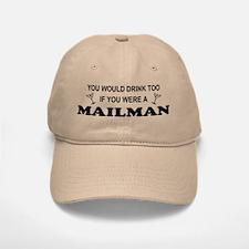 You'd Drink Too Mailman Baseball Baseball Cap