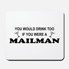 You'd Drink Too Mailman Mousepad