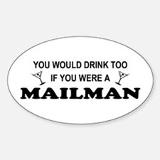 You'd Drink Too Mailman Oval Decal