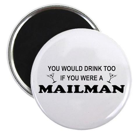 You'd Drink Too Mailman Magnet