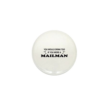 You'd Drink Too Mailman Mini Button