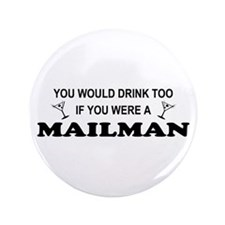 """You'd Drink Too Mailman 3.5"""" Button"""