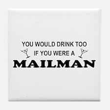 You'd Drink Too Mailman Tile Coaster