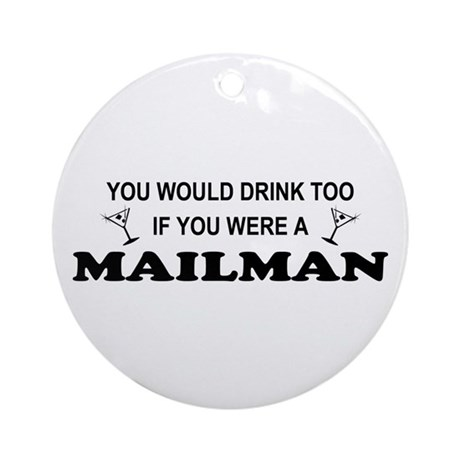 You'd Drink Too Mailman Ornament (Round)
