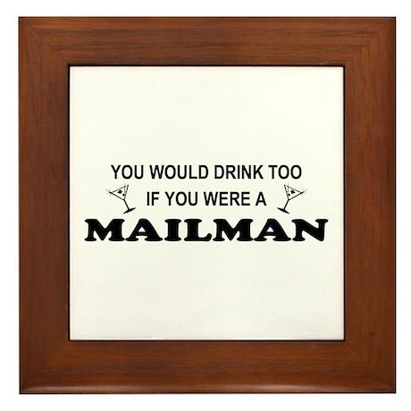 You'd Drink Too Mailman Framed Tile