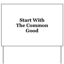 Start With the Common Good Yard Sign