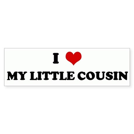 I Love MY LITTLE COUSIN Bumper Sticker