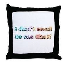 I don't need to see that! (bl Throw Pillow