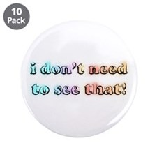 "I don't need to see that! (bl 3.5"" Button (10 pack"