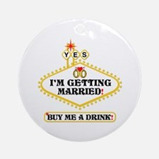 Yes: I Am Getting Married Ornament (Round)