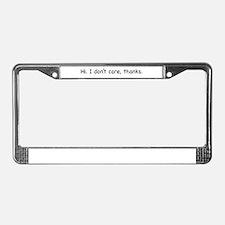 Hi. I don't care, thanks. License Plate Frame