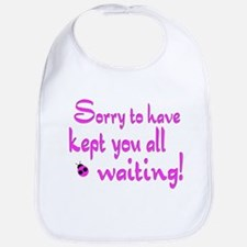 Sorry for the Wait Bib