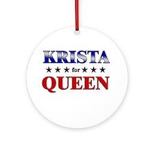 KRISTA for queen Ornament (Round)