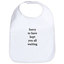 Sorry to have kept you waiting Bib