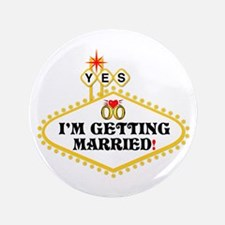 """Yes: I Am Getting Married 3.5"""" Button"""
