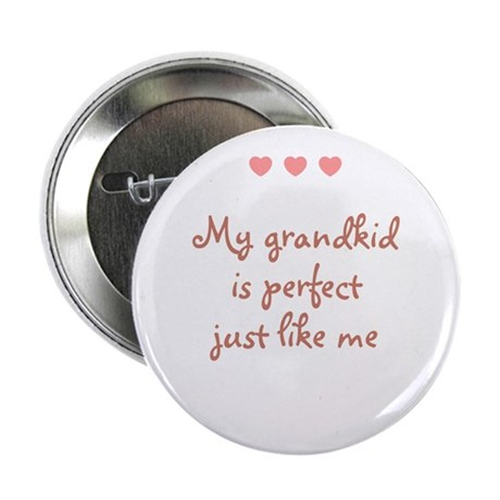 "My grandkid is perfect just l 2.25"" Button"