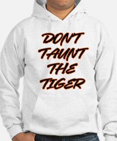 Don't Taunt The Tiger! Hoodie