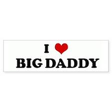 I Love BIG DADDY Bumper Bumper Sticker