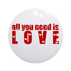 all you need is love Ornament (Round)
