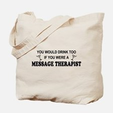 You'd Drink Too Massage Therapist Tote Bag