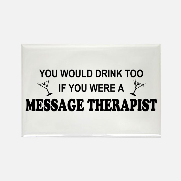 You'd Drink Too Massage Therapist Rectangle Magnet