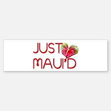 Just Maui'd Bumper Bumper Sticker