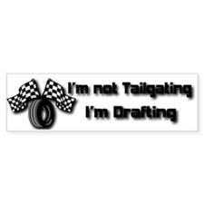 I'm not Tailgating, I'm Drafting Bumper Bumper Sticker