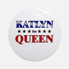KATLYN for queen Ornament (Round)