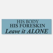 His Body His Foreskin Bumper Bumper Bumper Sticker
