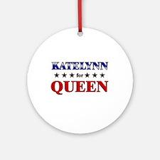 KATELYNN for queen Ornament (Round)