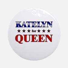 KATELYN for queen Ornament (Round)