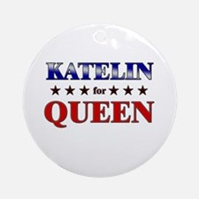 KATELIN for queen Ornament (Round)