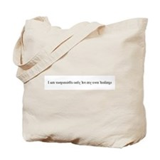 I am responsible only for my  Tote Bag