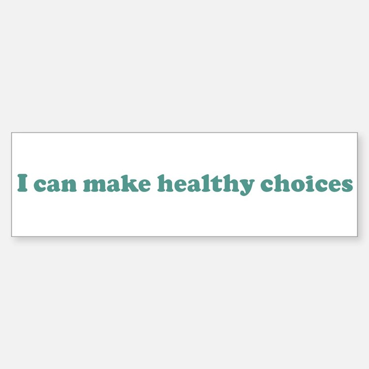 I can make healthy choices (b Bumper Bumper Bumper Sticker
