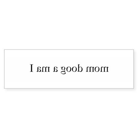 I am a good mom (mirror) Bumper Sticker