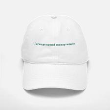 I always spend money wisely ( Baseball Baseball Cap