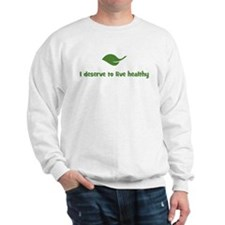 I deserve to live healthy (le Sweatshirt