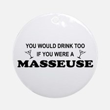 You'd Drink Too Masseuse Ornament (Round)