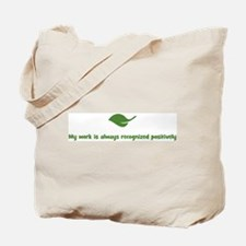 My work is always recognized  Tote Bag