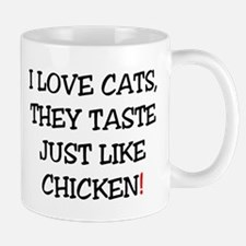 I LOVE CATS, THEY TASTE JUST LIKE CHICKEN! Mugs