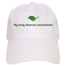 My body deserves nourishment Baseball Cap
