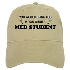 You'd Drink Too Med Student Baseball Cap