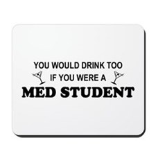You'd Drink Too Med Student Mousepad