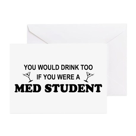 You'd Drink Too Med Student Greeting Cards (Pk of