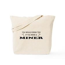 You'd Drink Too Miner Tote Bag